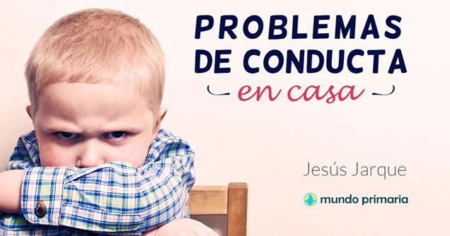 Problemas de conducta en casa: curso on line de Jesús Jarque