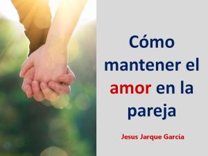 Como mantener el amor en la pareja, charla de Jesús Jarque