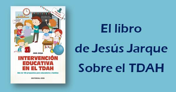 Intervención educativa en el TDAH, libro de Jesús Jarque