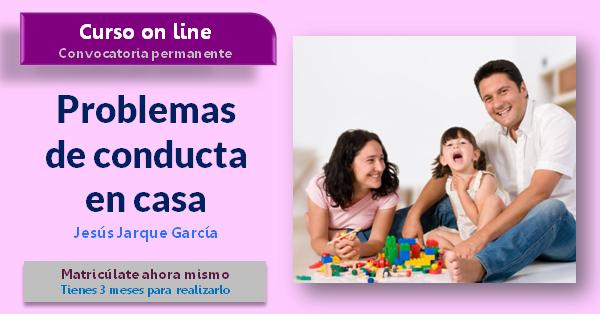 Curso on line, Problemas de conducta en casa, de Jesús Jarque