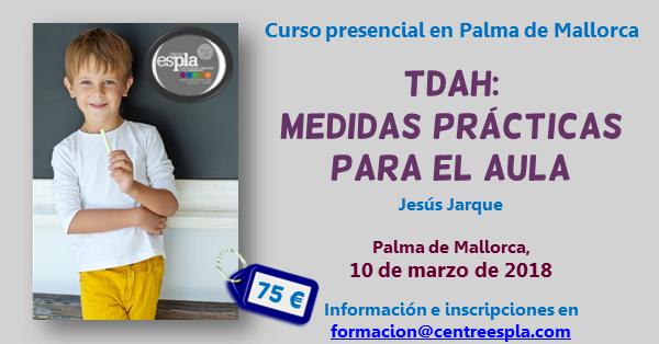 TDAH: Medidas prácticas para el aula. Curso de Jesús Jarque en Palma de Mallorca