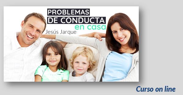 Curso on line de Jesús Jarque problemas de conducta en casa
