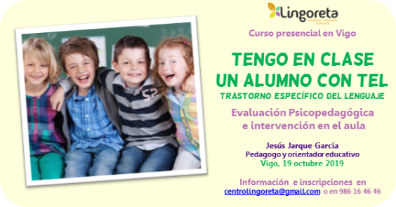 Curso de Jesús Jarque,Tengo en clase un alumno con TEL, evaluación psicopedagógica e intervención en el aula, que se impartirá en Vigo el 19 octubre de 2019